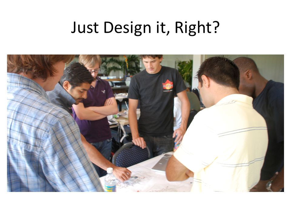Just Design it, Right