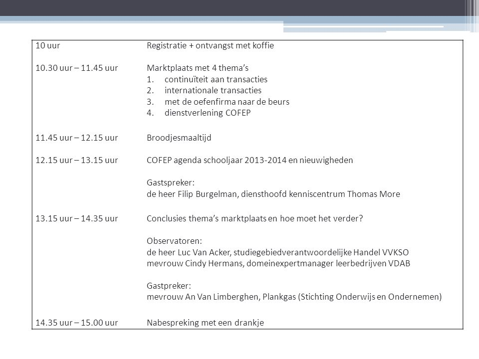 10 uur Registratie + ontvangst met koffie. 10.30 uur – 11.45 uur. Marktplaats met 4 thema's continuïteit aan transacties.