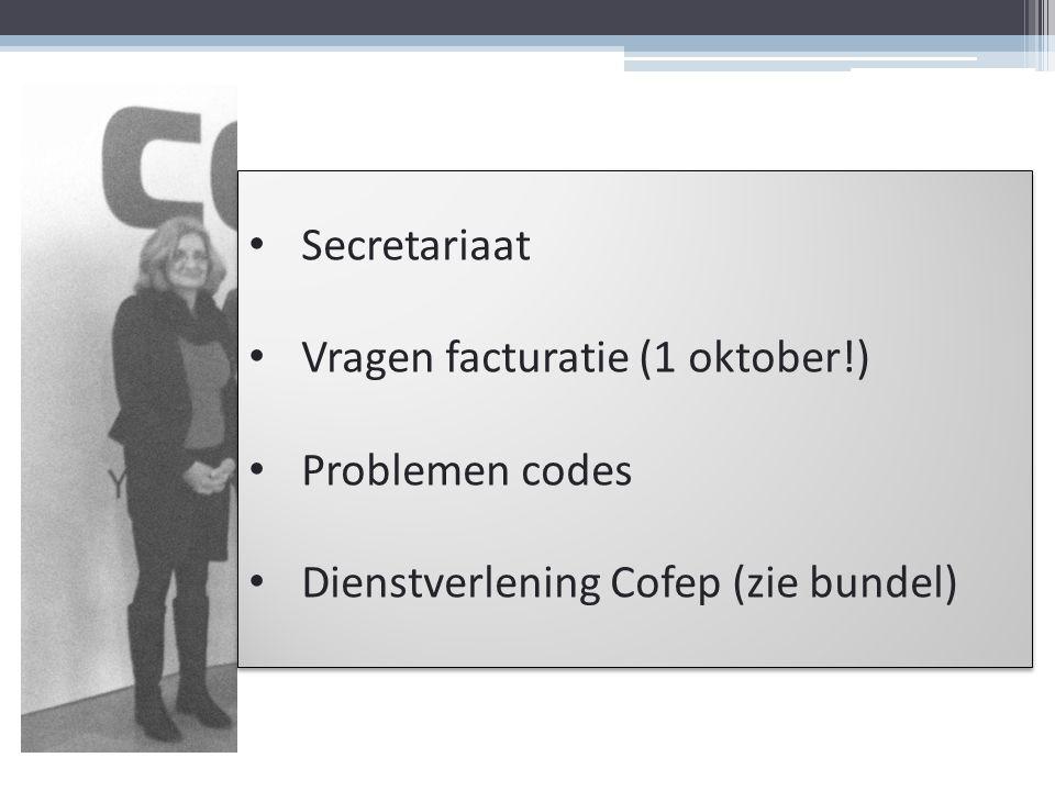 Secretariaat Vragen facturatie (1 oktober!) Problemen codes Dienstverlening Cofep (zie bundel)