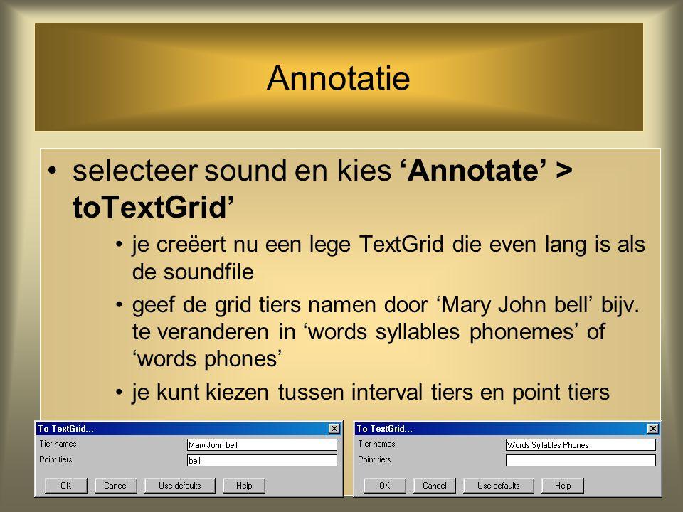Annotatie selecteer sound en kies 'Annotate' > toTextGrid'
