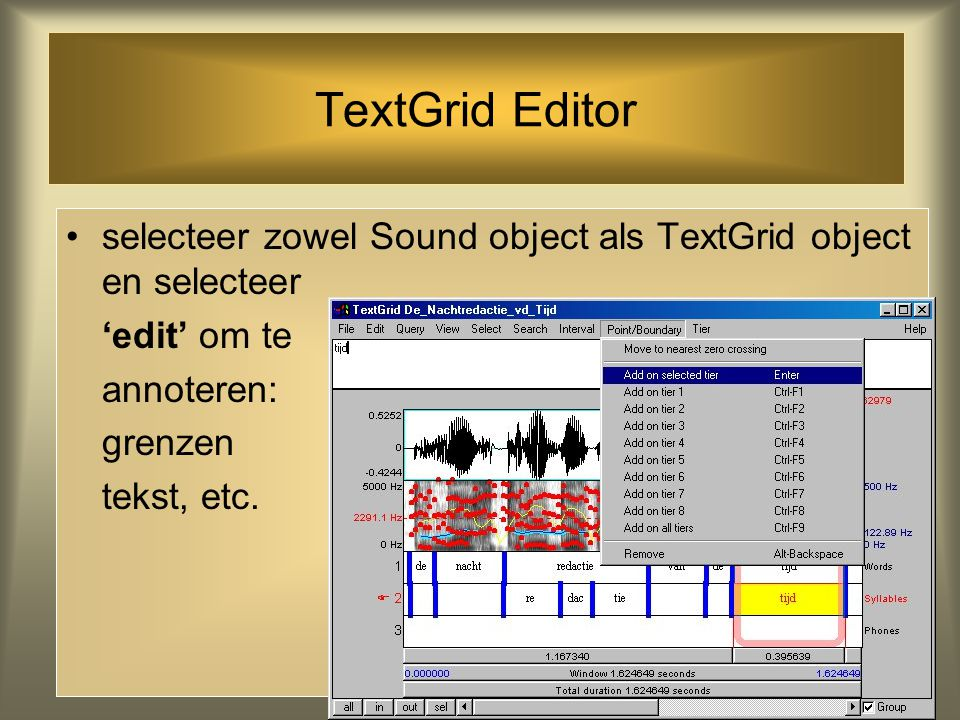TextGrid Editor selecteer zowel Sound object als TextGrid object en selecteer. 'edit' om te. annoteren:
