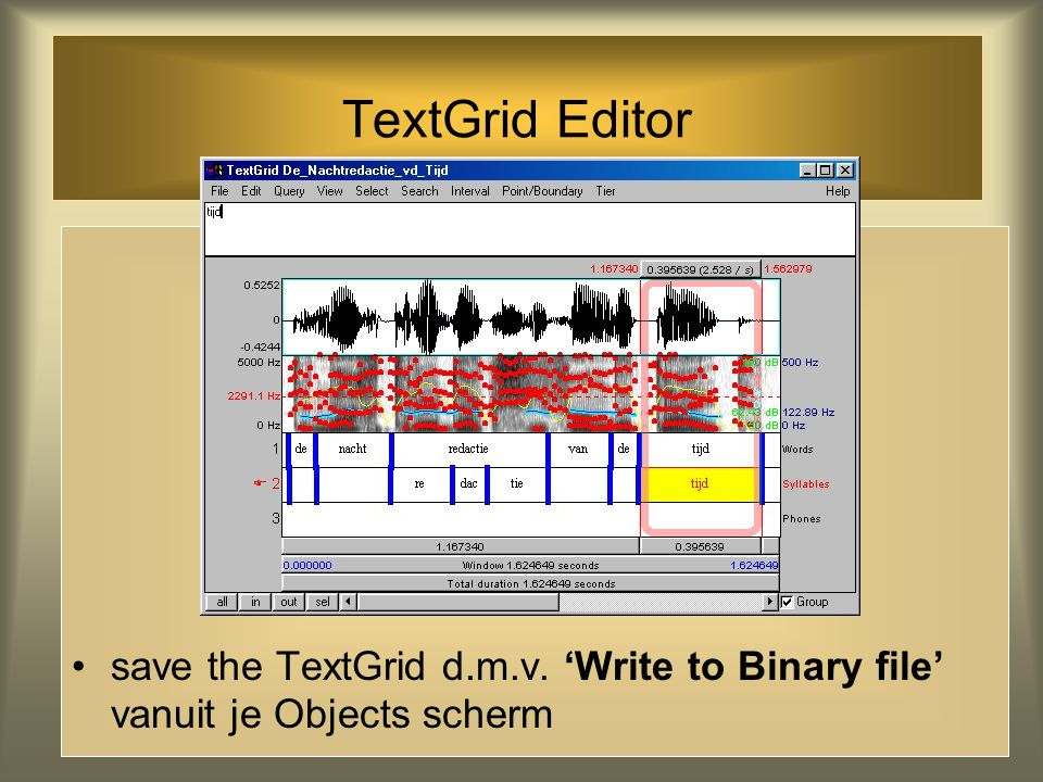 TextGrid Editor save the TextGrid d.m.v. 'Write to Binary file' vanuit je Objects scherm