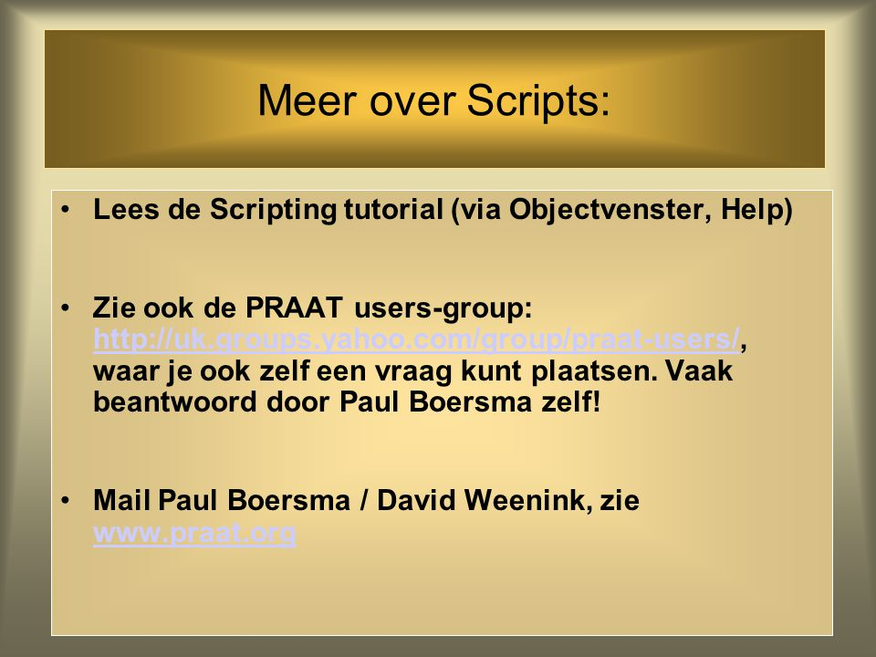 Meer over Scripts: Lees de Scripting tutorial (via Objectvenster, Help)