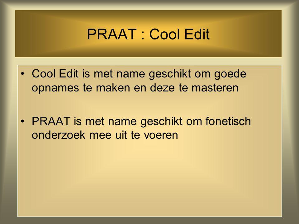 PRAAT : Cool Edit Cool Edit is met name geschikt om goede opnames te maken en deze te masteren.