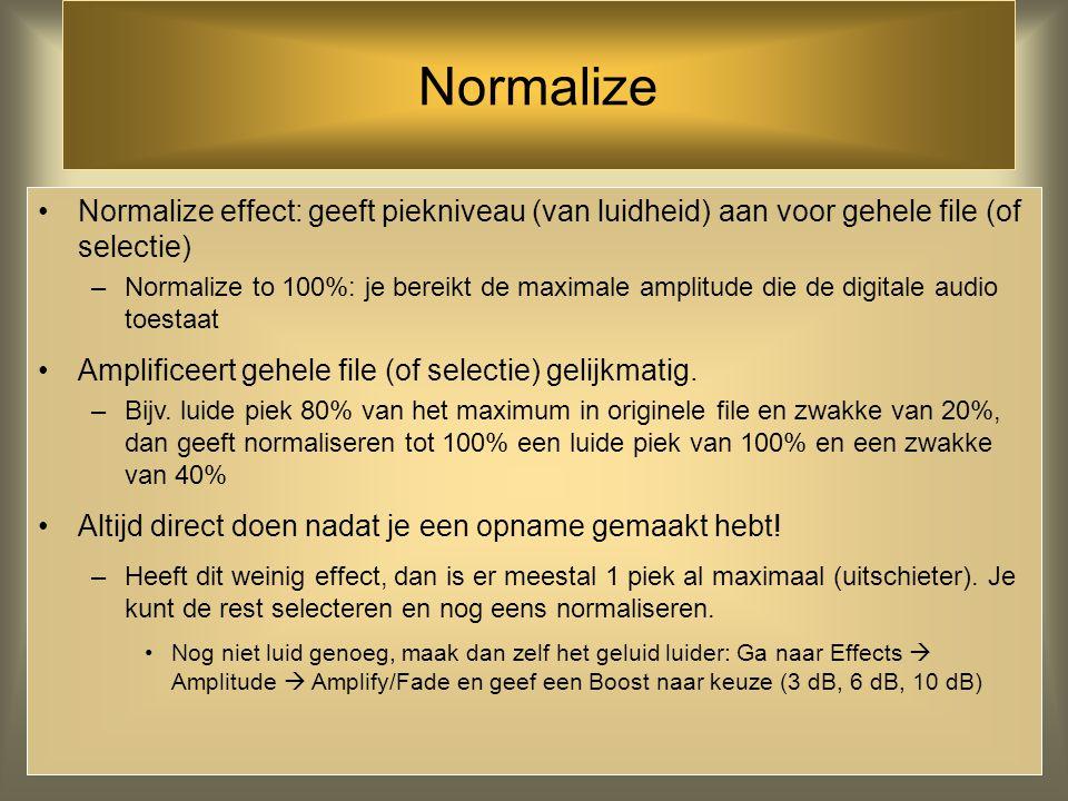 Normalize Normalize effect: geeft piekniveau (van luidheid) aan voor gehele file (of selectie)