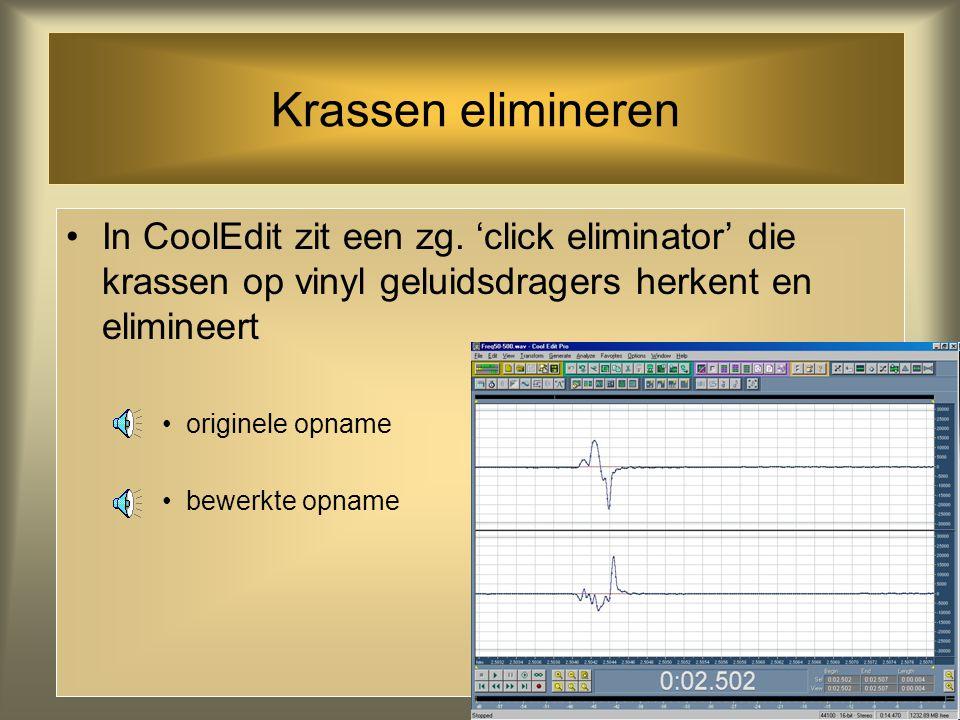 Krassen elimineren In CoolEdit zit een zg. 'click eliminator' die krassen op vinyl geluidsdragers herkent en elimineert.