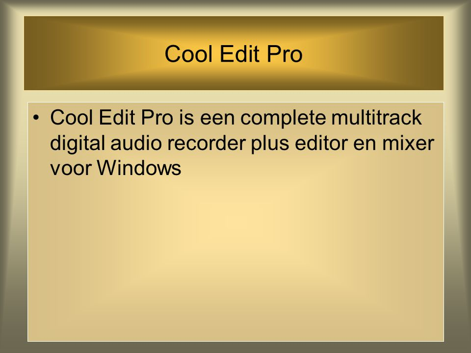 Cool Edit Pro Cool Edit Pro is een complete multitrack digital audio recorder plus editor en mixer voor Windows.