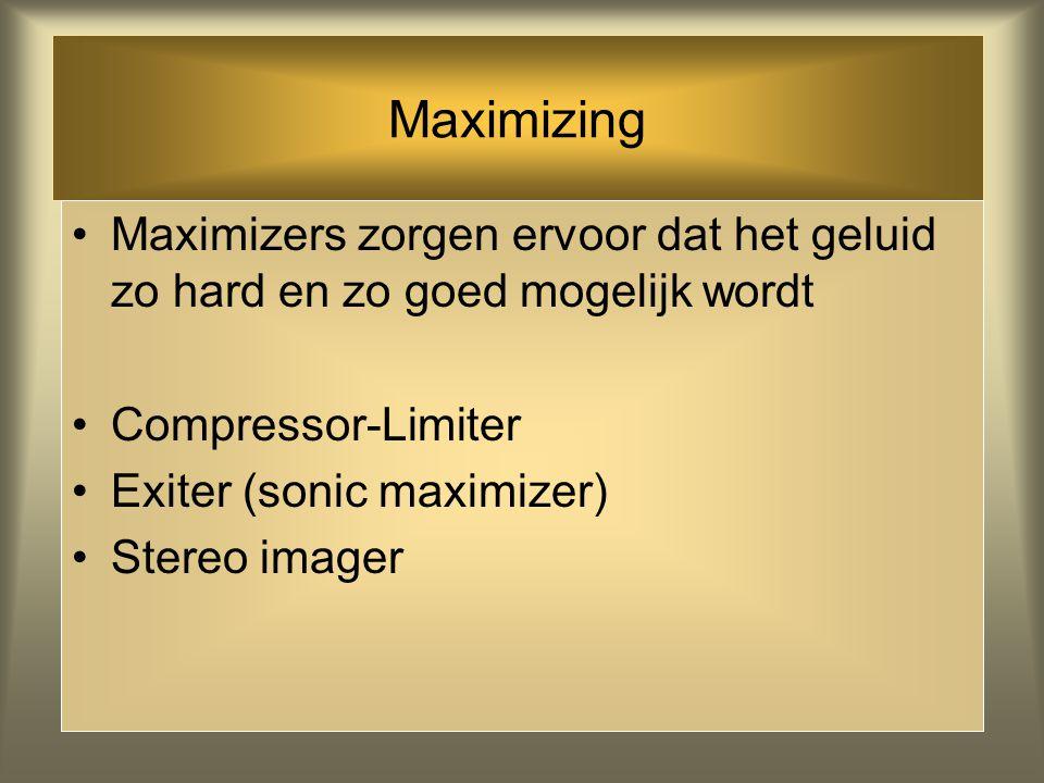 Maximizing Maximizers zorgen ervoor dat het geluid zo hard en zo goed mogelijk wordt. Compressor-Limiter.