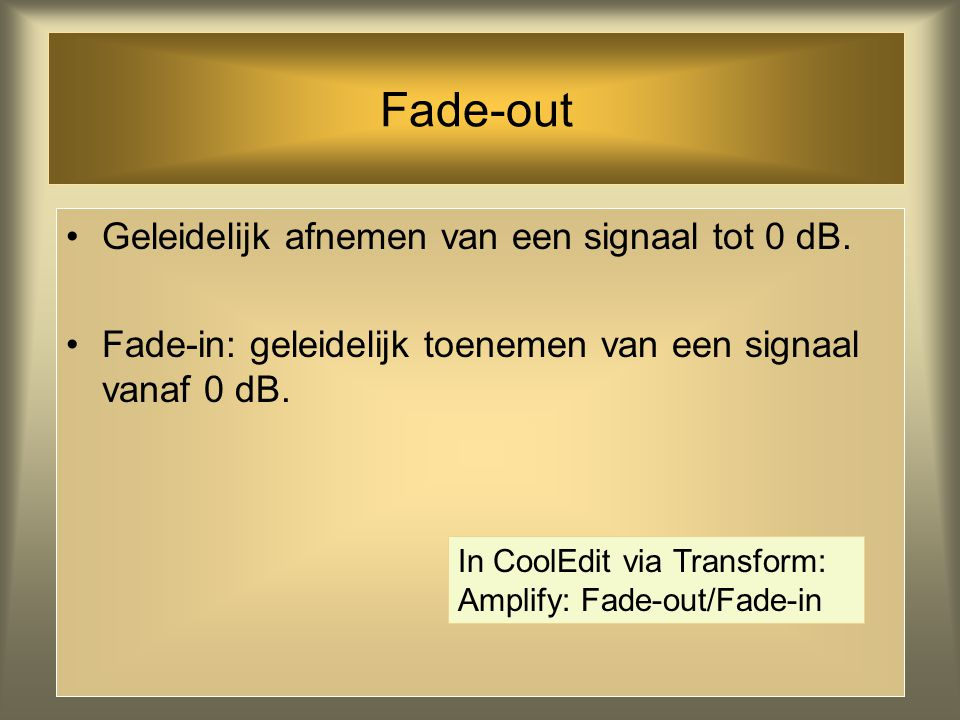 Fade-out Geleidelijk afnemen van een signaal tot 0 dB.