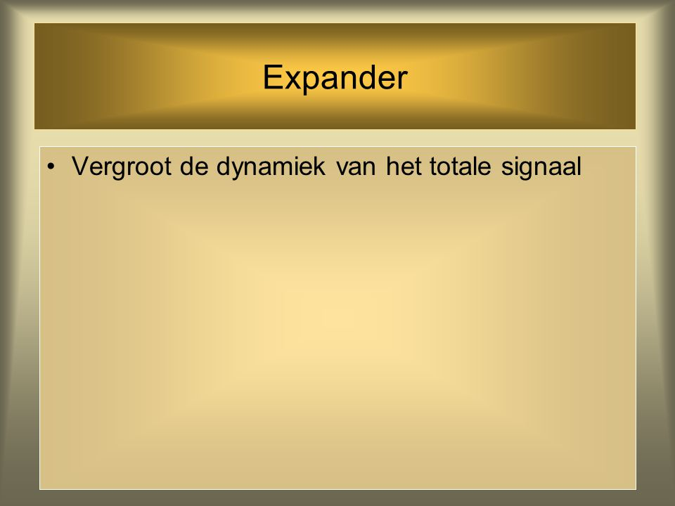 Expander Vergroot de dynamiek van het totale signaal