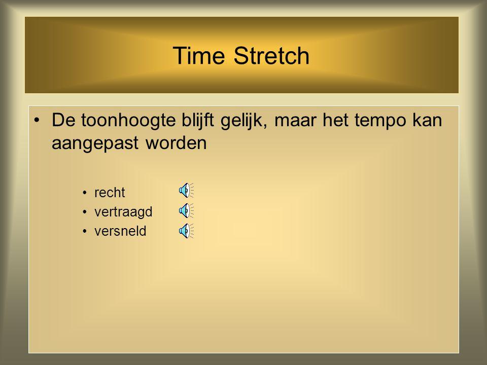 Time Stretch De toonhoogte blijft gelijk, maar het tempo kan aangepast worden.