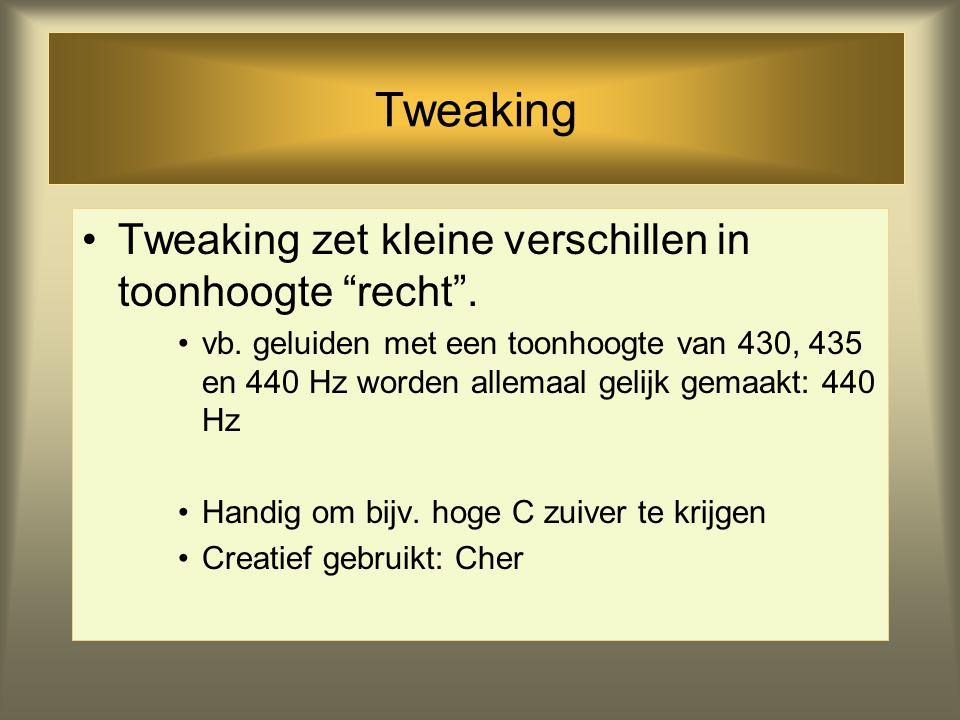 Tweaking Tweaking zet kleine verschillen in toonhoogte recht .