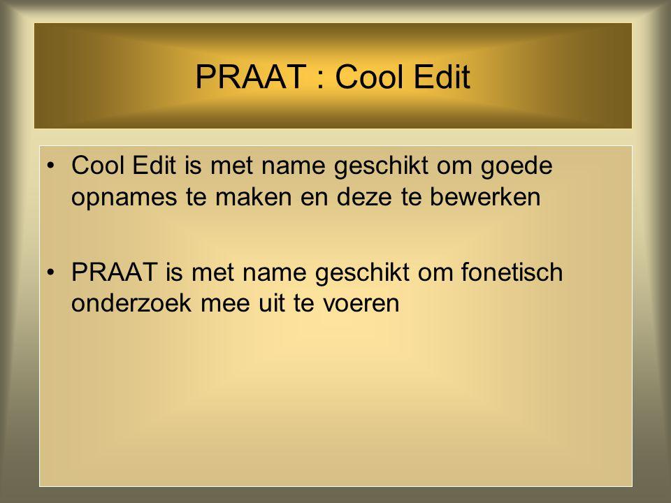 PRAAT : Cool Edit Cool Edit is met name geschikt om goede opnames te maken en deze te bewerken.