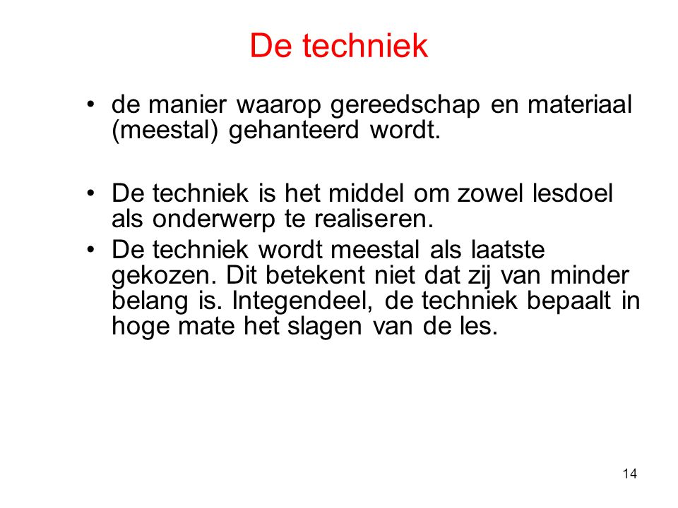 De techniek de manier waarop gereedschap en materiaal (meestal) gehanteerd wordt.