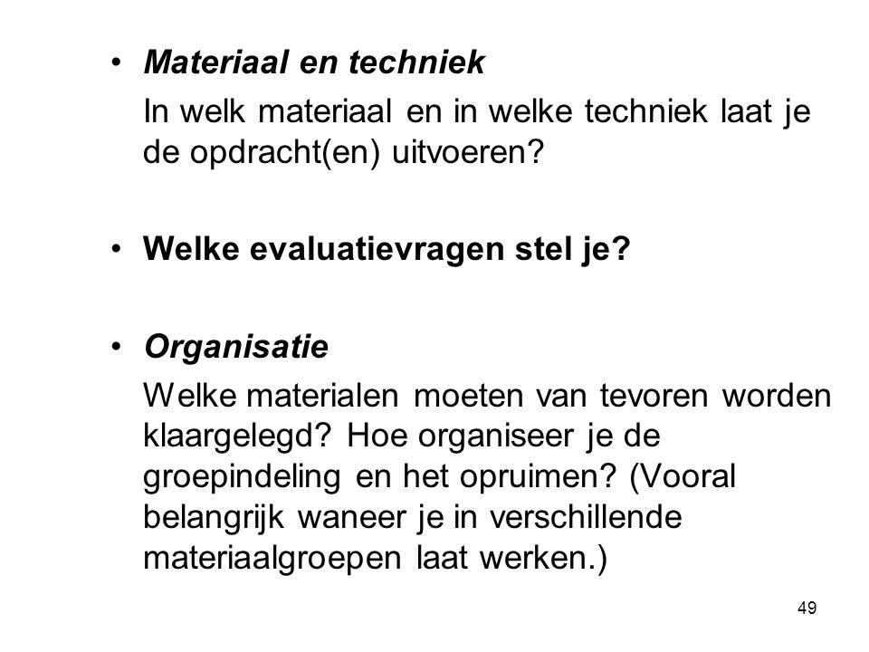 Materiaal en techniek In welk materiaal en in welke techniek laat je de opdracht(en) uitvoeren Welke evaluatievragen stel je