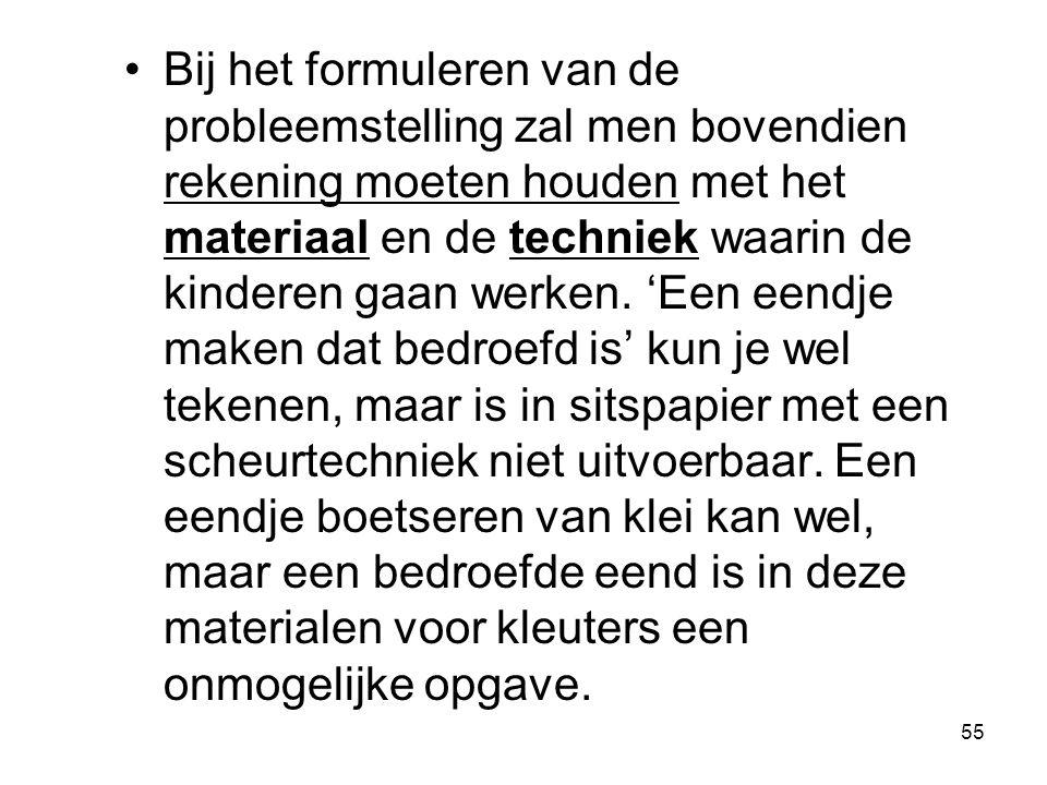 Bij het formuleren van de probleemstelling zal men bovendien rekening moeten houden met het materiaal en de techniek waarin de kinderen gaan werken.