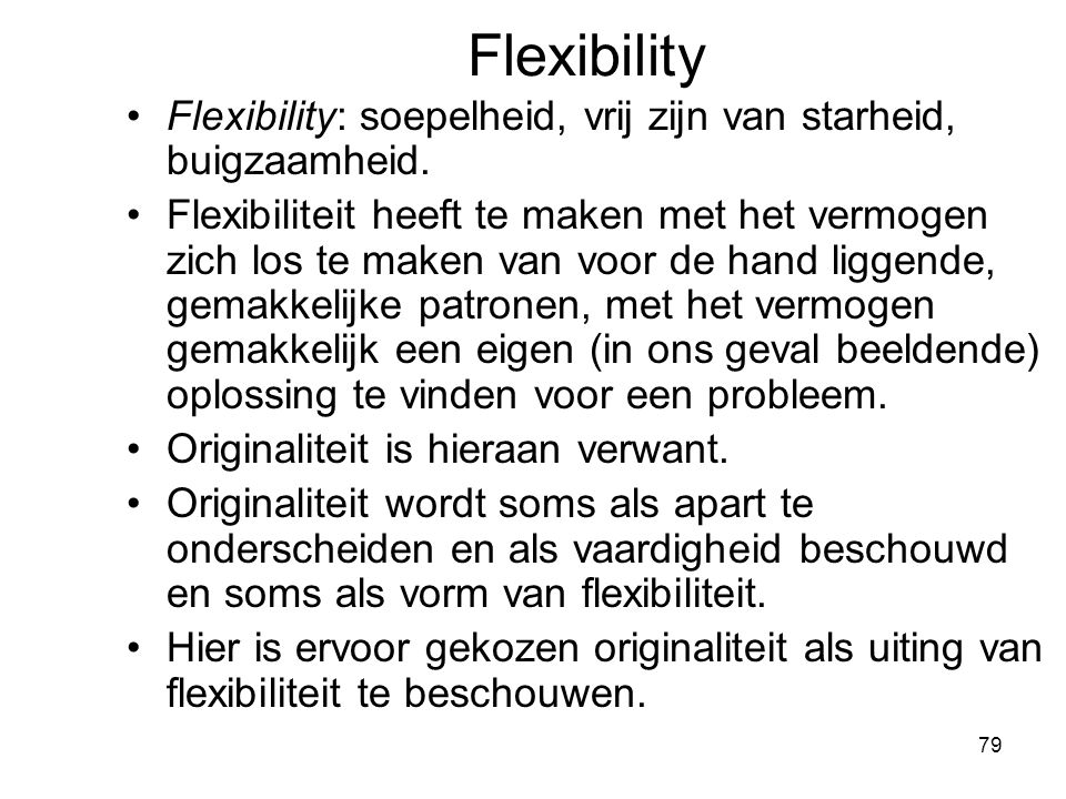 Flexibility Flexibility: soepelheid, vrij zijn van starheid, buigzaamheid.