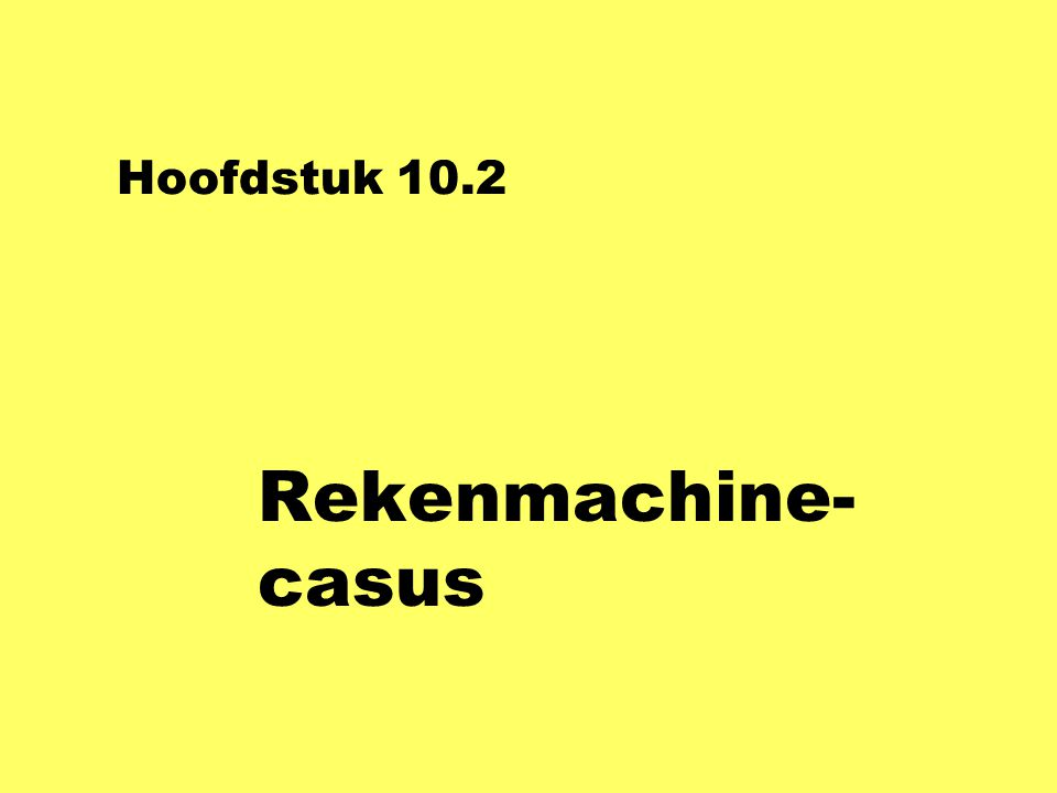 Hoofdstuk 10.2 Rekenmachine-casus