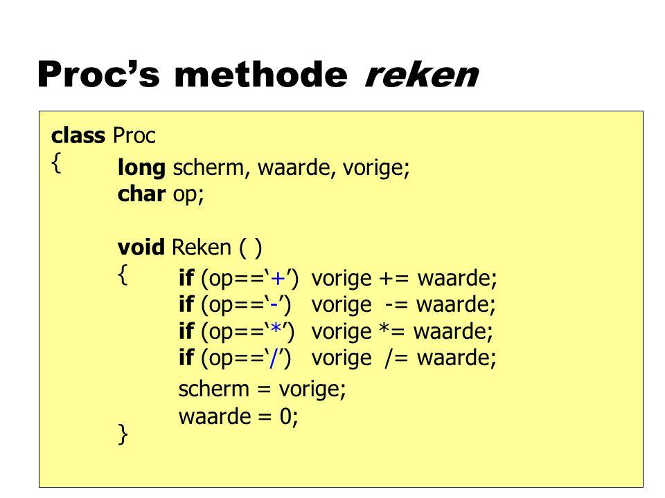 Proc's methode reken class Proc { long scherm, waarde, vorige;