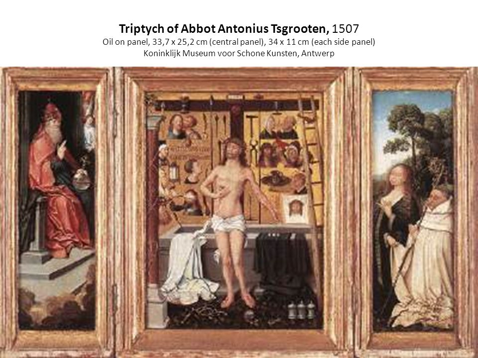 Triptych of Abbot Antonius Tsgrooten, 1507 Oil on panel, 33,7 x 25,2 cm (central panel), 34 x 11 cm (each side panel) Koninklijk Museum voor Schone Kunsten, Antwerp