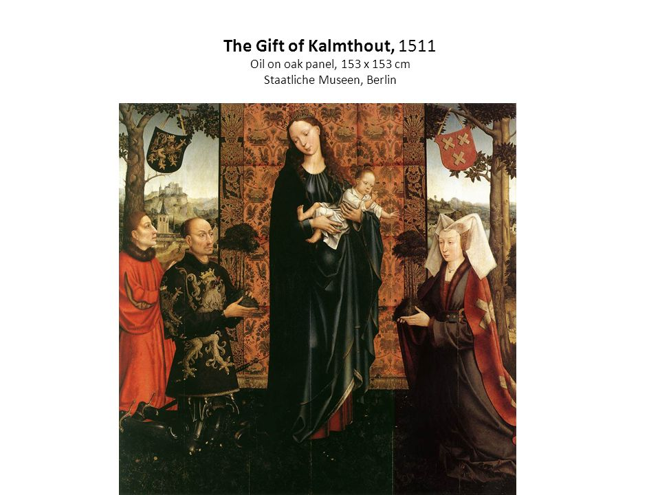 The Gift of Kalmthout, 1511 Oil on oak panel, 153 x 153 cm Staatliche Museen, Berlin