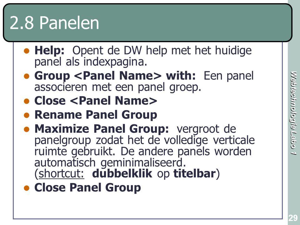 2.8 Panelen Help: Opent de DW help met het huidige panel als indexpagina. Group <Panel Name> with: Een panel associeren met een panel groep.