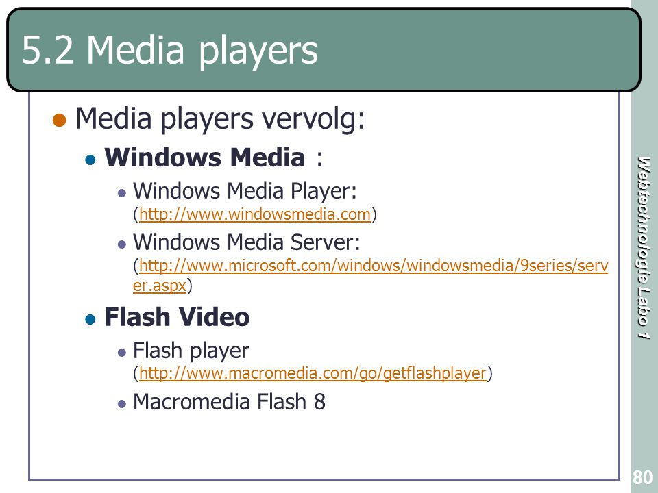 5.2 Media players Media players vervolg: Windows Media : Flash Video