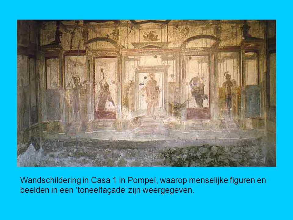 Wandschildering in Casa 1 in Pompeï, waarop menselijke figuren en beelden in een 'toneelfaçade' zijn weergegeven.