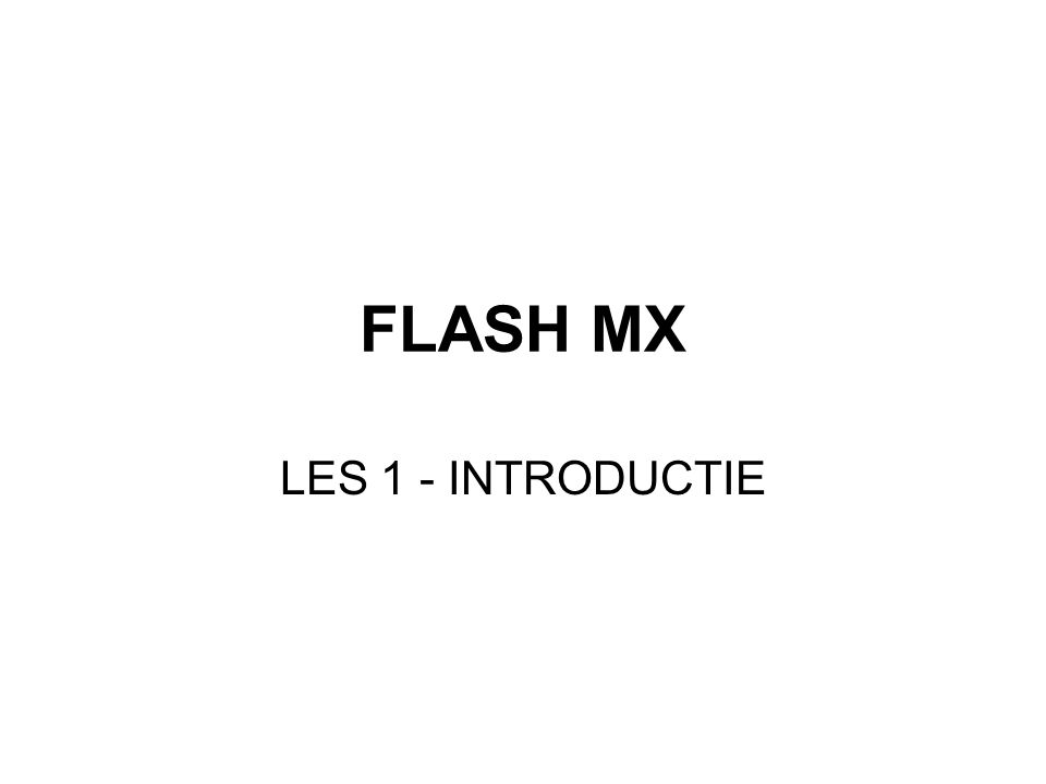 FLASH MX LES 1 - INTRODUCTIE