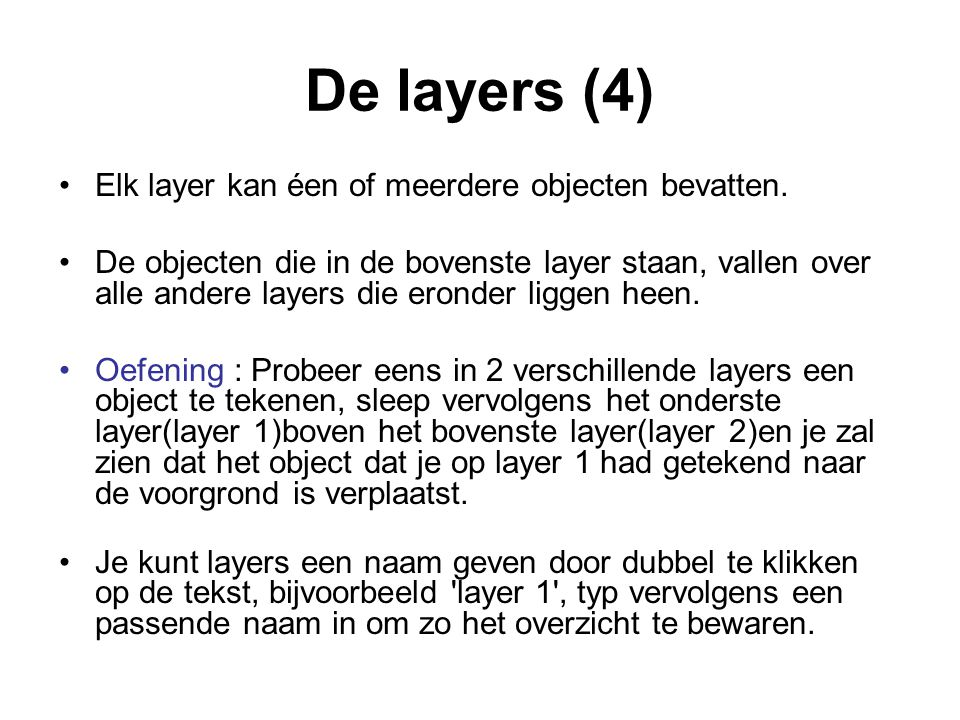 De layers (4) Elk layer kan éen of meerdere objecten bevatten.