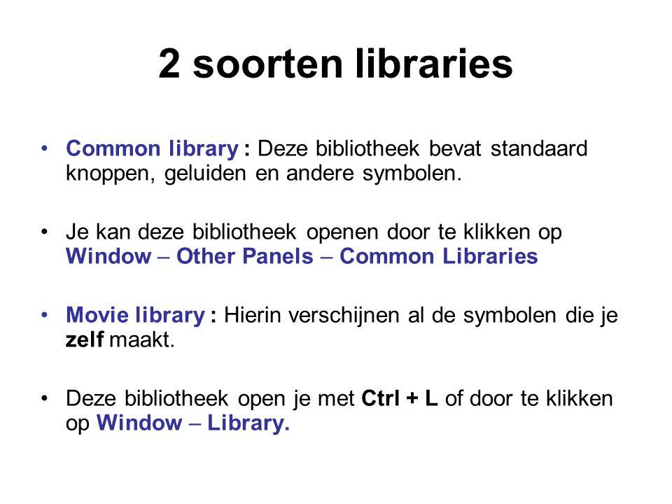 2 soorten libraries Common library : Deze bibliotheek bevat standaard knoppen, geluiden en andere symbolen.