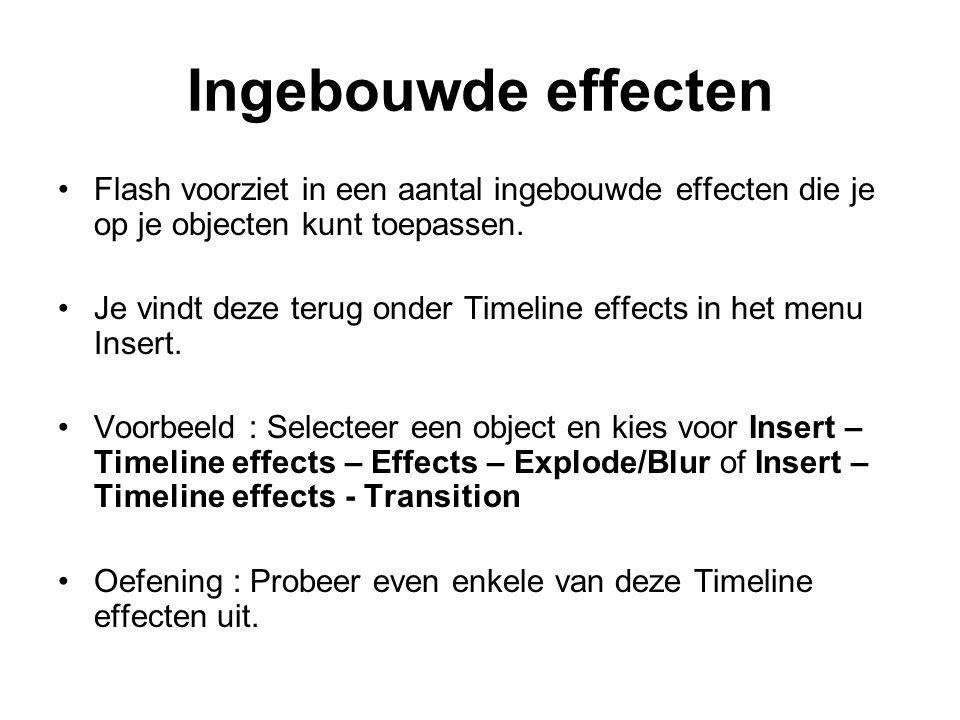 Ingebouwde effecten Flash voorziet in een aantal ingebouwde effecten die je op je objecten kunt toepassen.