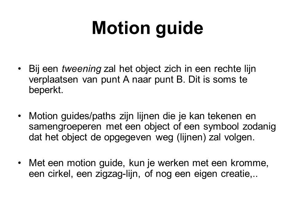 Motion guide Bij een tweening zal het object zich in een rechte lijn verplaatsen van punt A naar punt B. Dit is soms te beperkt.