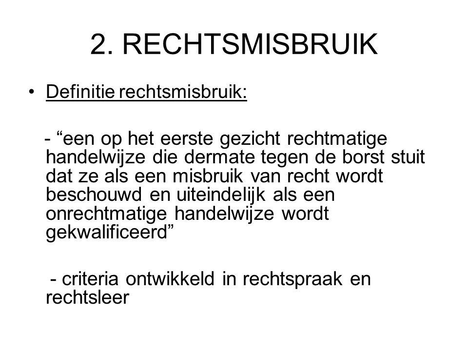 2. RECHTSMISBRUIK Definitie rechtsmisbruik: