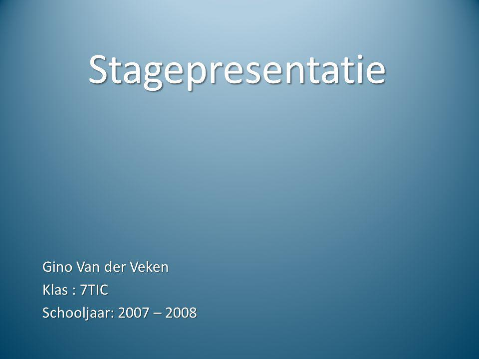 Gino Van der Veken Klas : 7TIC Schooljaar: 2007 – 2008