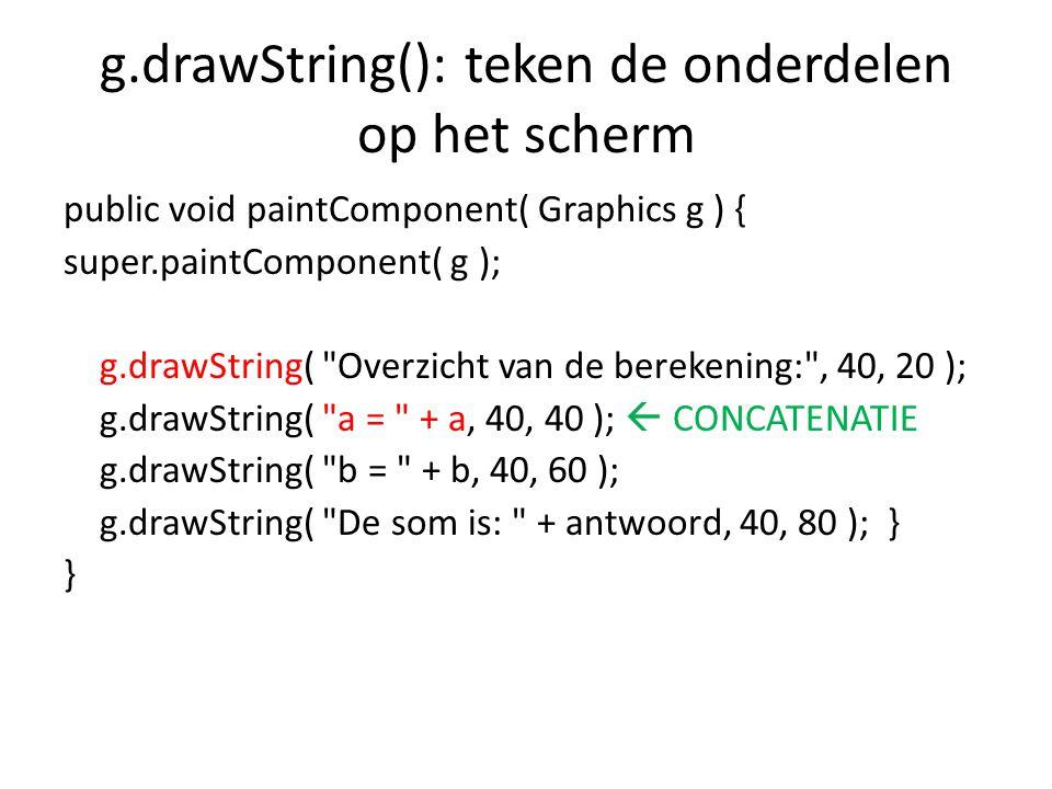 g.drawString(): teken de onderdelen op het scherm