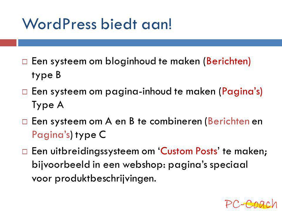 WordPress biedt aan! Een systeem om bloginhoud te maken (Berichten) type B. Een systeem om pagina-inhoud te maken (Pagina's) Type A.