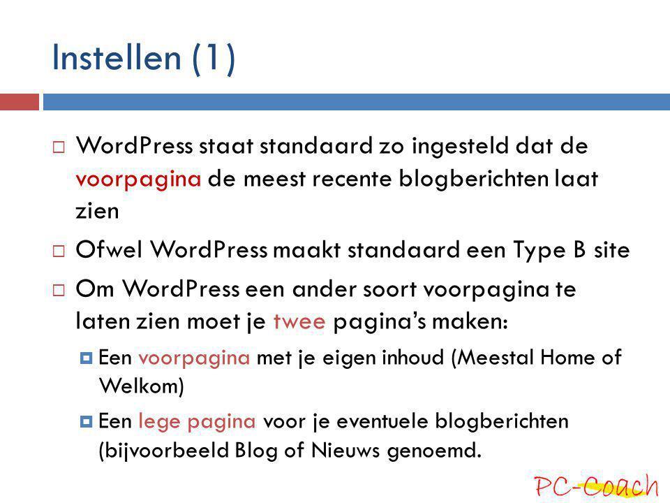 Instellen (1) WordPress staat standaard zo ingesteld dat de voorpagina de meest recente blogberichten laat zien.