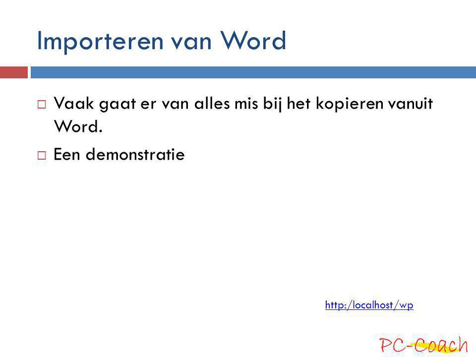 Importeren van Word Vaak gaat er van alles mis bij het kopieren vanuit Word.