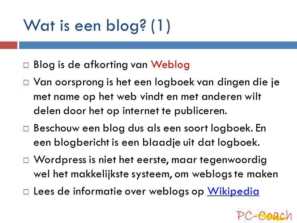 Wat is een blog (1) Blog is de afkorting van Weblog