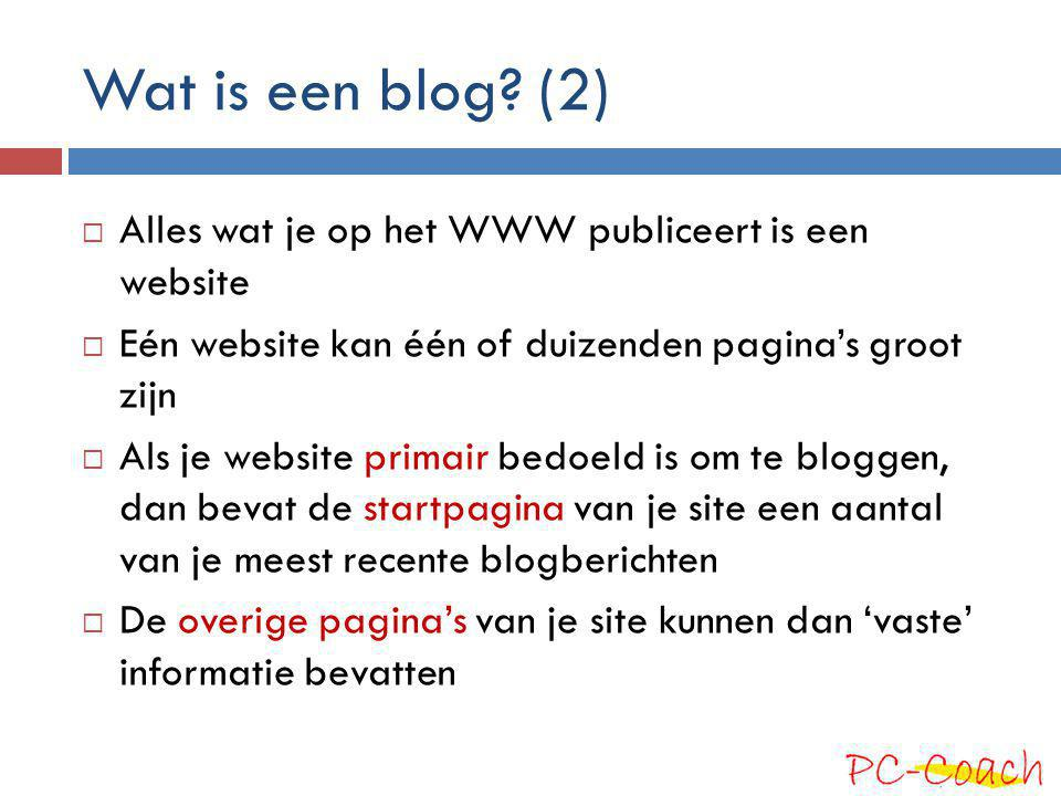 Wat is een blog (2) Alles wat je op het WWW publiceert is een website