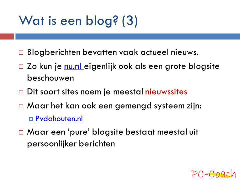 Wat is een blog (3) Blogberichten bevatten vaak actueel nieuws.