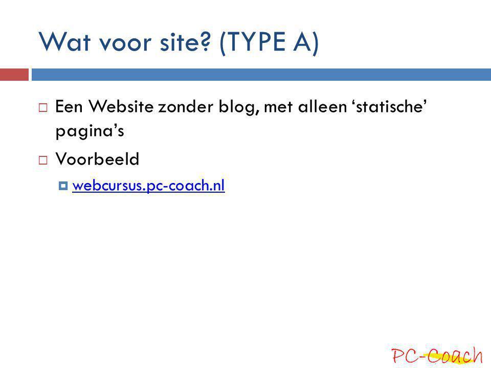 Wat voor site. (TYPE A) Een Website zonder blog, met alleen 'statische' pagina's.