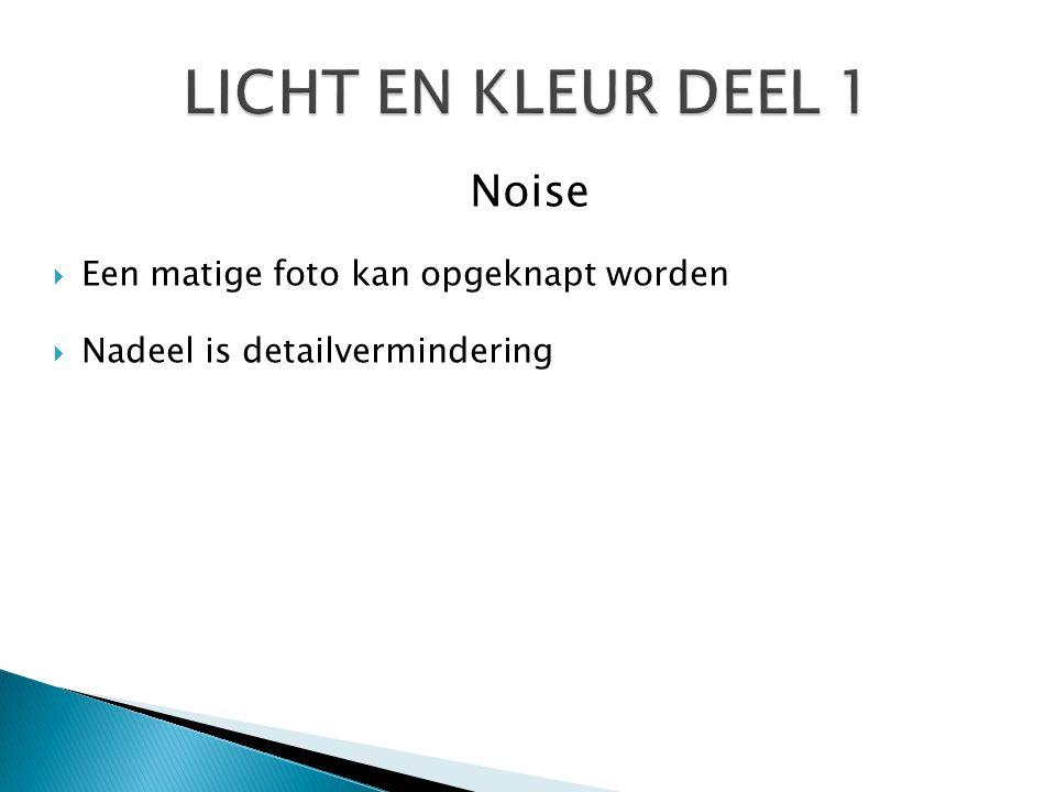 LICHT EN KLEUR DEEL 1 Noise Een matige foto kan opgeknapt worden
