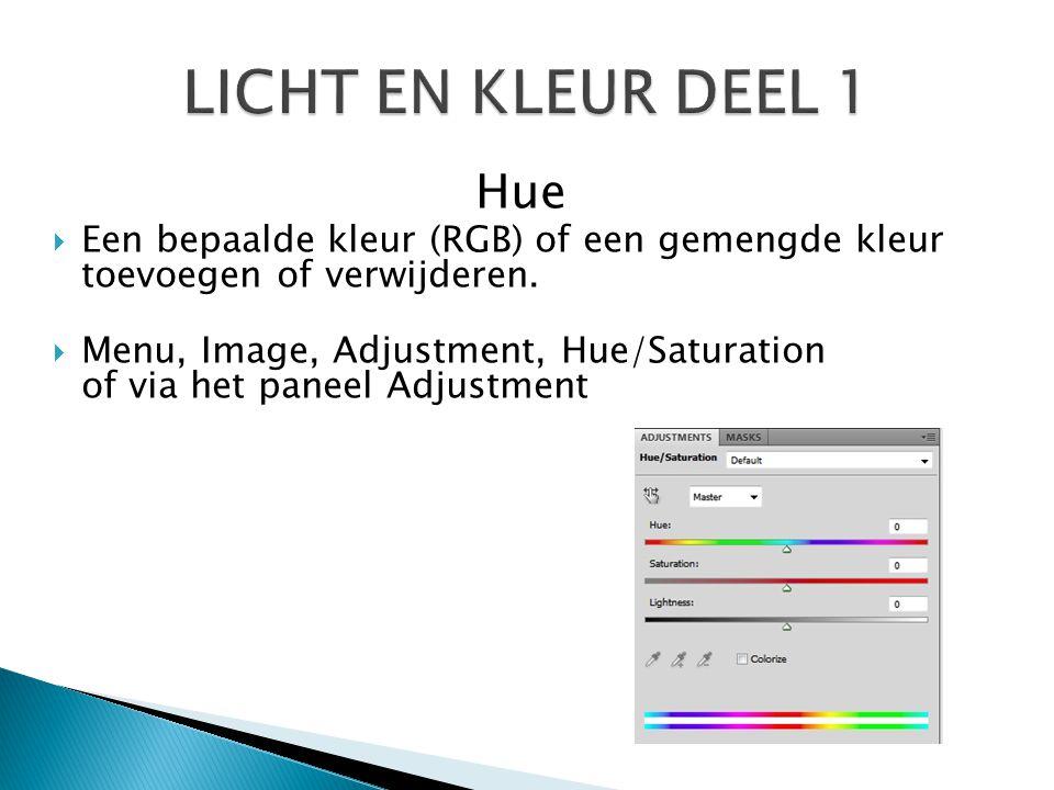 LICHT EN KLEUR DEEL 1 Hue. Een bepaalde kleur (RGB) of een gemengde kleur toevoegen of verwijderen.