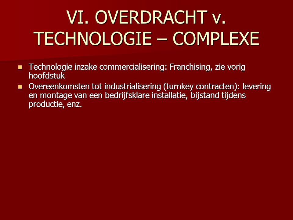 VI. OVERDRACHT v. TECHNOLOGIE – COMPLEXE