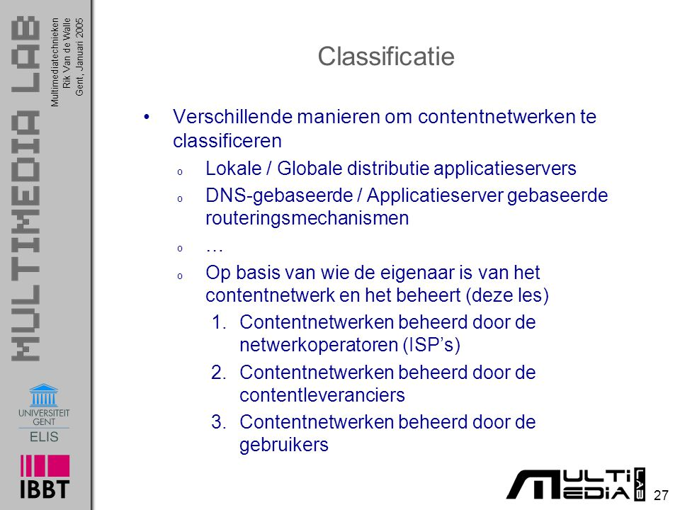 Classificatie Verschillende manieren om contentnetwerken te classificeren. Lokale / Globale distributie applicatieservers.