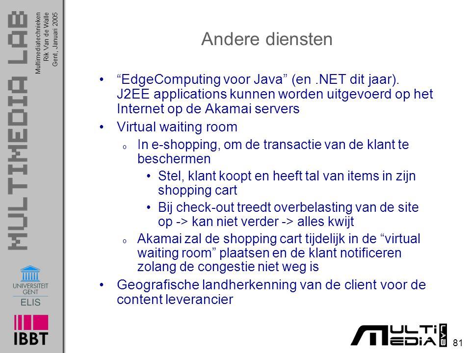Andere diensten EdgeComputing voor Java (en .NET dit jaar). J2EE applications kunnen worden uitgevoerd op het Internet op de Akamai servers.
