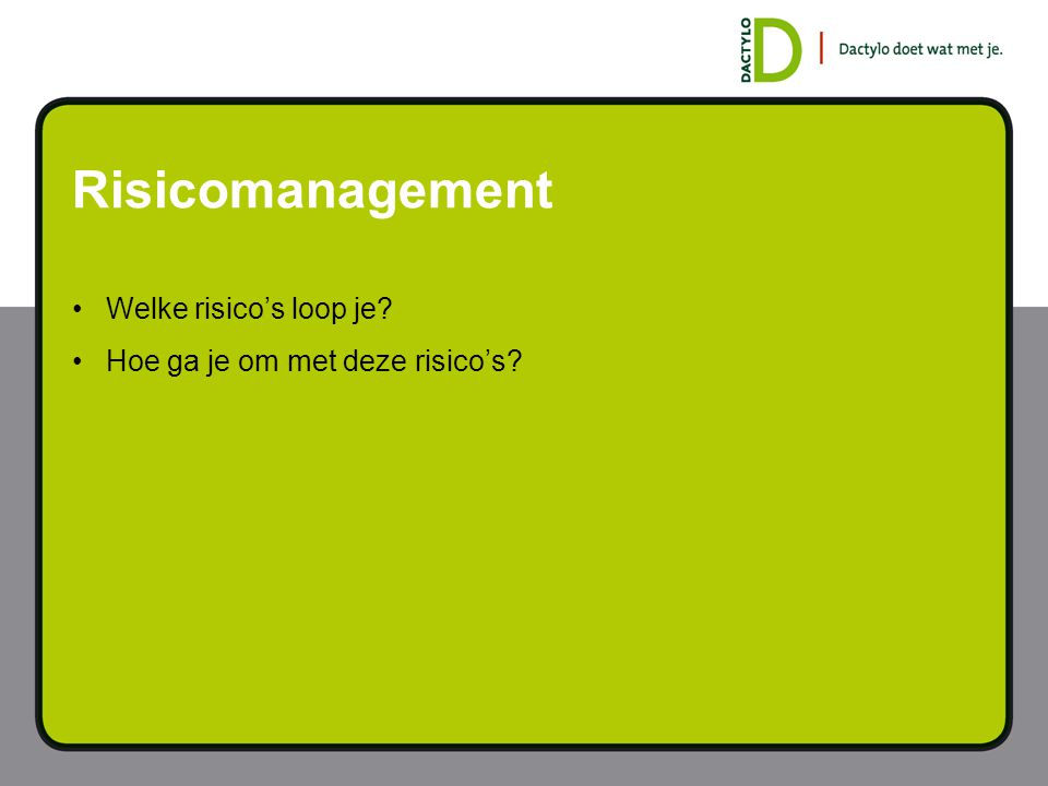 Risicomanagement Welke risico's loop je