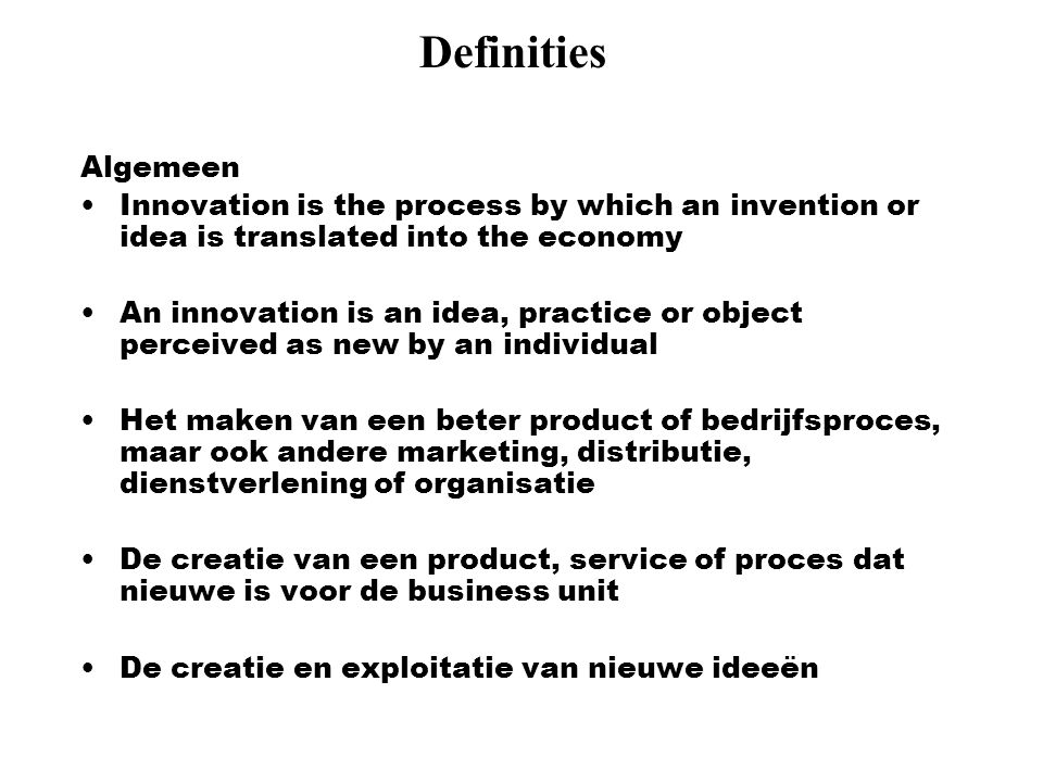 Definities Algemeen. Innovation is the process by which an invention or idea is translated into the economy.